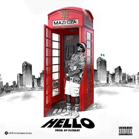DOWNLOAD MP3: Hello – Mazi Cza (Prod. Flobeat)