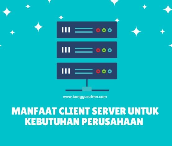 Manfaat Client Server untuk Kebutuhan Perusahaan
