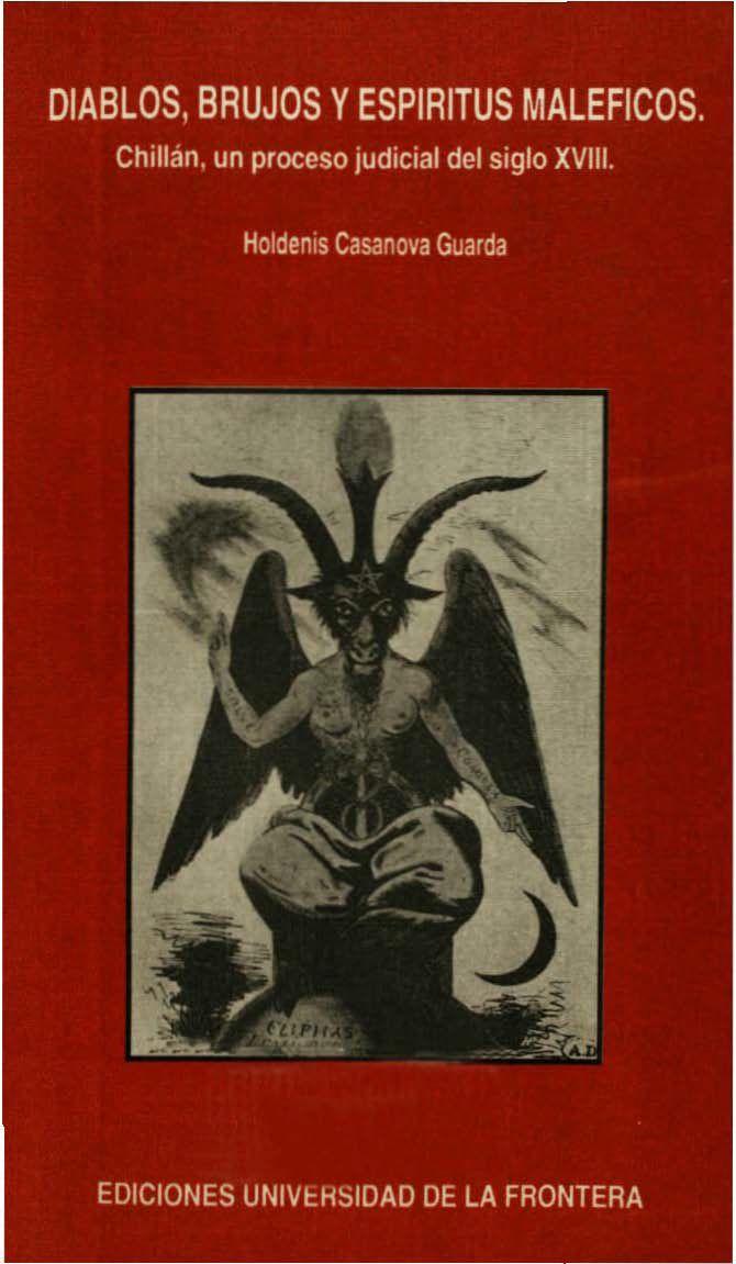 Diablos, brujos y espíritus maléficos. Chillán, un proceso judicial del siglo XVIII de Holdenis Casanova Guarda