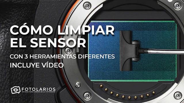 Cómo limpiar el sensor, con tres herramientas diferentes