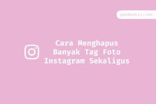 Cara Menghapus Banyak Tag Foto Instagram Sekaligus
