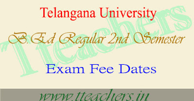 Telangana University regular B.Ed  II Semester fee dates 2016 & exam time table