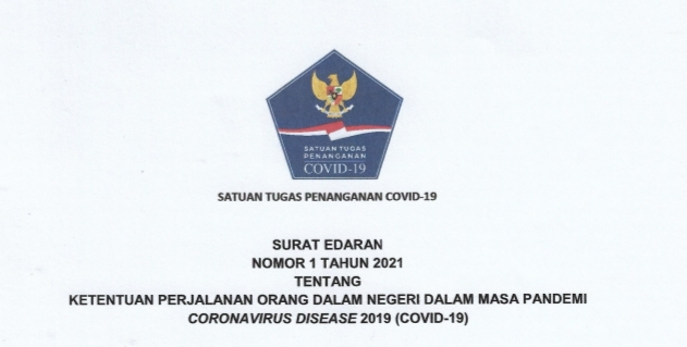 Satuan Tugas Penanganan Covid-19 mengeluarkan Surat Edaran Nomor 1 Tahun 2021 Tentang Ketentuan Perjalanan Orang Dalam Negeri Dalam Masa Pandemi Coronavirus Disease 2019 (Covid-19)