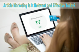 Article Marketing Is It Relevant and Effective Today?
