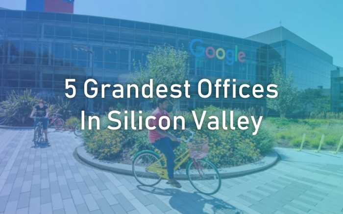 Grandest Offices in Silicon Valley