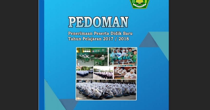 Download Pedoman Penerimaan Peserta Didik Baru Untuk Madrasah Tahun Pelajaran 2017 2018