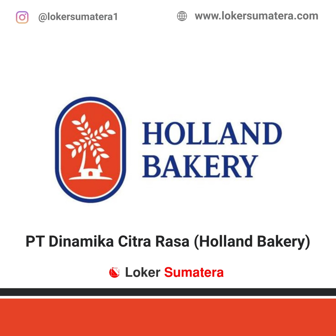 Lowongan Kerja Pekanbaru: PT Dinamika Citra Rasa (Holland Bakery) Agustus 2020