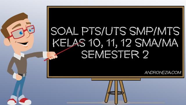 Soal UTS/PTS SMA/MA Kelas 10, 11, 12 Semester 2 Tahun 2021
