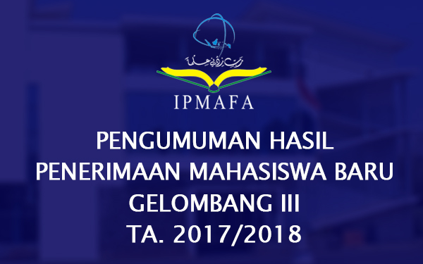 Pengumuman Hasil Penerimaan Mahasiswa Baru IPMAFA Gelombang III TA. 2017/2018
