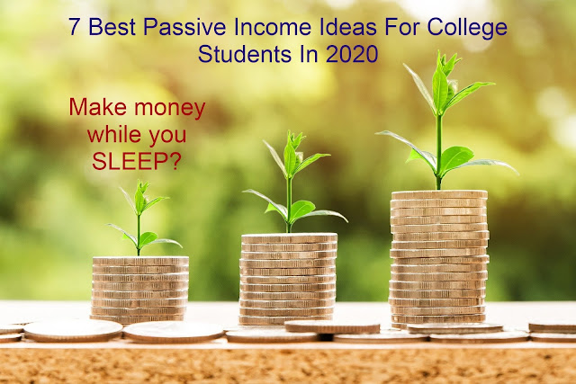 7 Best Passive Income Ideas For College Students In 2020