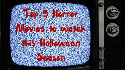Top 5 Horror Movies You NEED to Watch this Halloween Season!