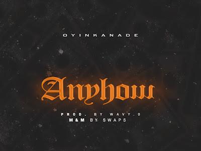 DOWNLOAD MP3: Oyinkanade - Anyhow
