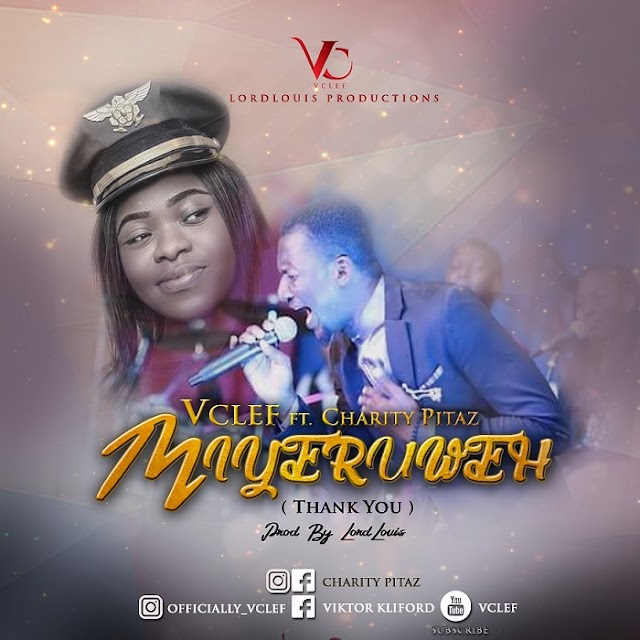 Download Music || Miyeruweh (I Hail You) By VCLEF Ft. Charity Pitaz