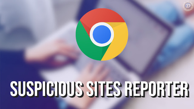 Google lança extensão Suspicious Site Reporter para o Google Chrome