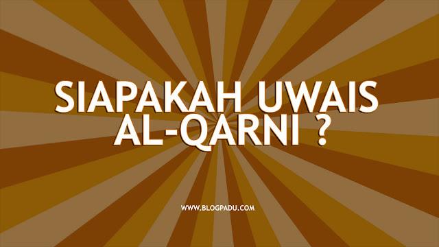 SIAPAKAH UWAIS AL-QARNI ?