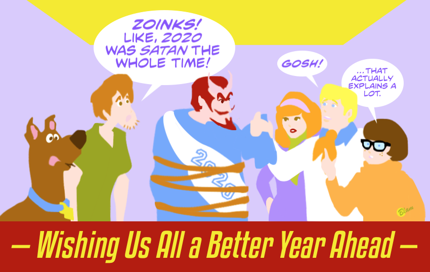 Scooby-Doo gang with Fred unmasking the Devil in a robe with sash reading 2020 / Shaggy: 'Zoinks! Like, 2020 was Satan the whole time!' Fred: 'Gosh!' Velma: '...That actually explains a lot.' / Wishing Us All a Better Year Ahead