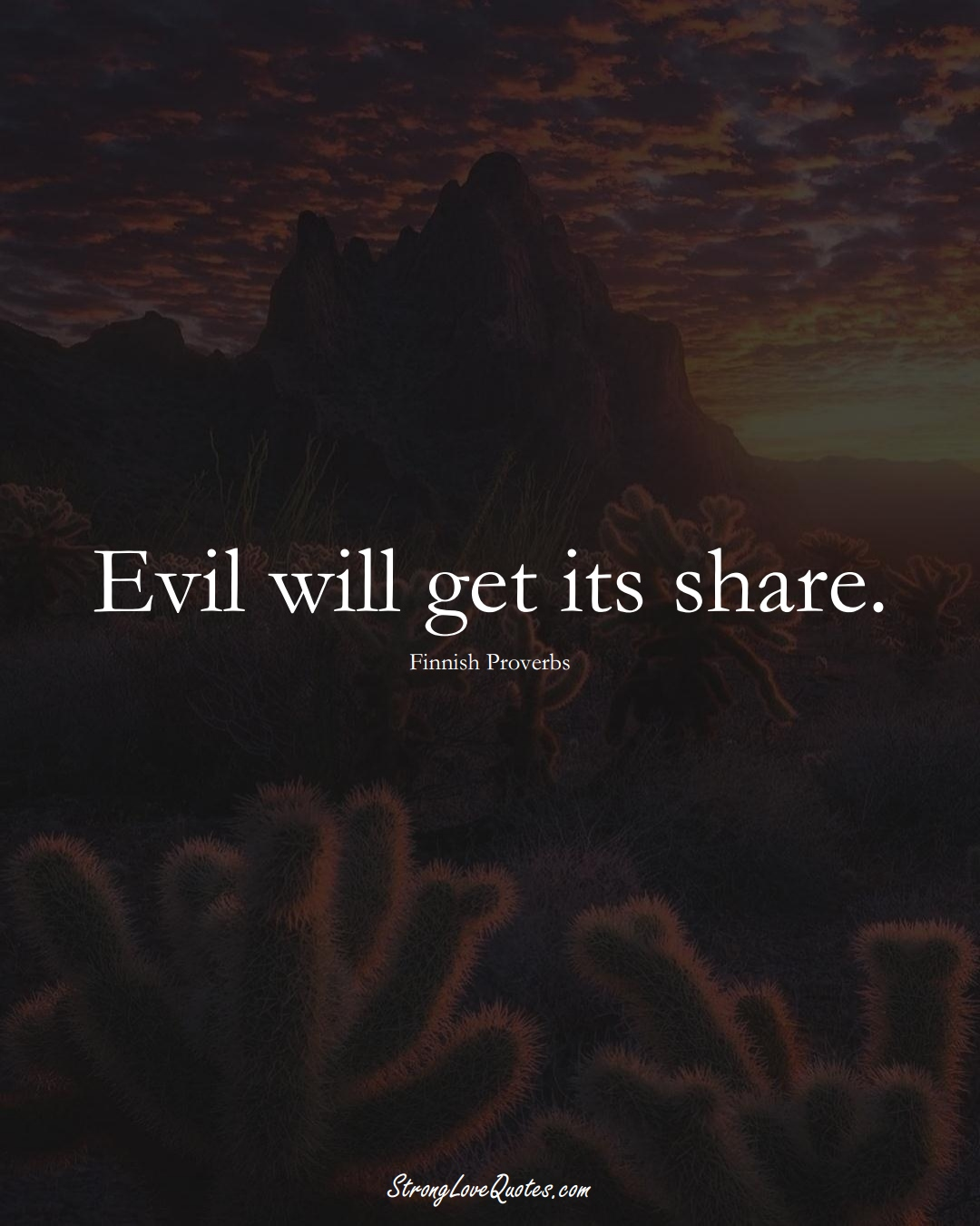 Evil will get its share. (Finnish Sayings);  #EuropeanSayings