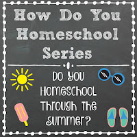 Do You Homeschool Through the Summer? Part of the How Do You Homeschool series on Homeschool Coffee Break @ kympossibleblog.blogspot.com