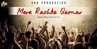 Mere Rashke Qamar -  (ABK PRODUCTION)