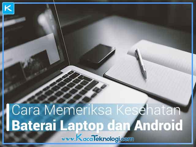 Cara Memeriksa Kesehatan Baterai Laptop dan Android, Cara cek status baterai android, cara cek status baterai laptop, bagaimana cara cek kesehatan baterai laptop masih bagus atau sudah rusak, cara cek kondisi baterai laptop windows 7, cara cek kondisi baterai windows 8, aplikasi cek kesehatan baterai laptop, aplikasi cek kesehatan baterai android