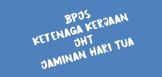 BPJS JHT Jaminan Hari Tua Ketenaga Kerjaan