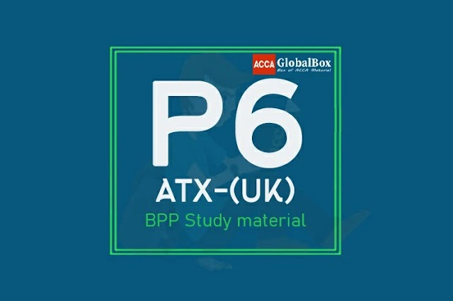 P6 - (ATX-UK) - (FA2019) | Advanced Taxation - ATX (UK) | BPP Material
