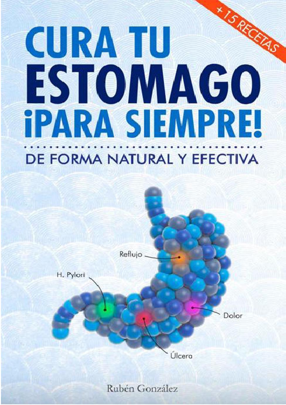 Cura tu estómago ¡Para siempre!: De forma natural y efectiva – Rubén González