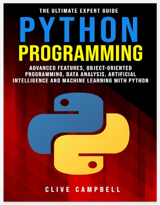 PYTHON PROGRAMMING: The Ultimate Expert Guide: Advanced Features, Object-Oriented Programming, Data Analysis, Artificial Intelligence and Machine Learning with Python