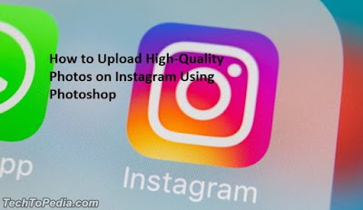 How to Upload High-Quality Photos on Instagram Using Photoshop