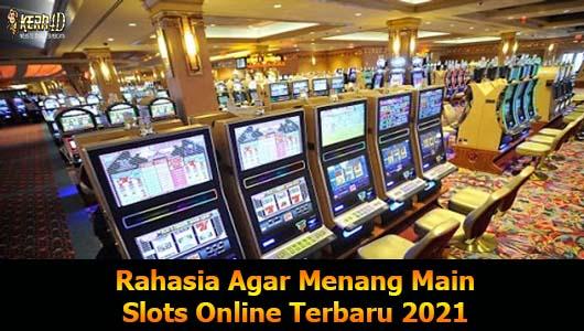 Rahasia Agar Menang Main Slots Online Terbaru 2021