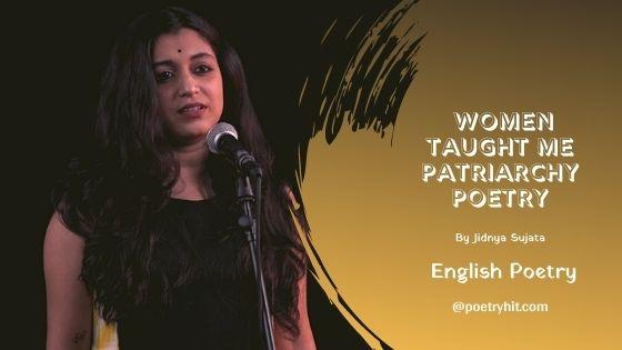 WOMEN TAUGHT ME PATRIARCHY POETRY - Jidnya Sujata | English Poetry | Poetryhit.com