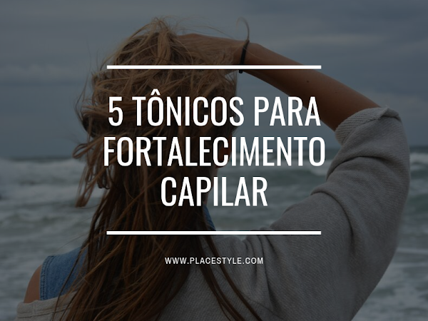 5 Tônicos para fortalecimento capilar