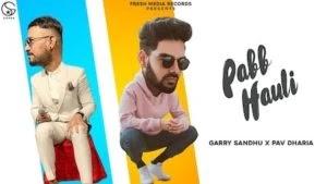 Pabb Hauli Lyrics – Garry Sandhu | Pav Dharia