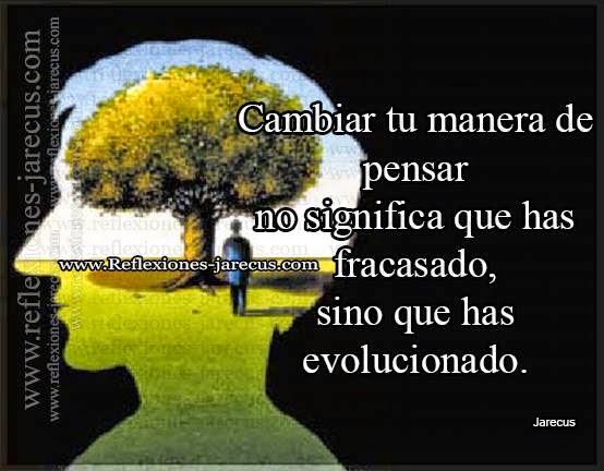 Cambiar tu manera de pensar no significa que has fracasado, sino que has evolucionado.