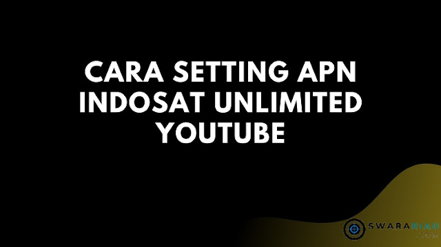 Cara Setting Apn Indosat Unlimited Youtube
