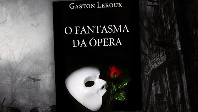 livros de terror, livros clássicos de terror, dicas de livros de terror, literatura de terror, o fantasma da ópera, gaston leroux