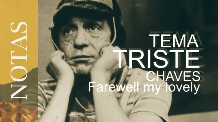 Tema triste de Chaves - Farewell my lovely - Cifra melódica