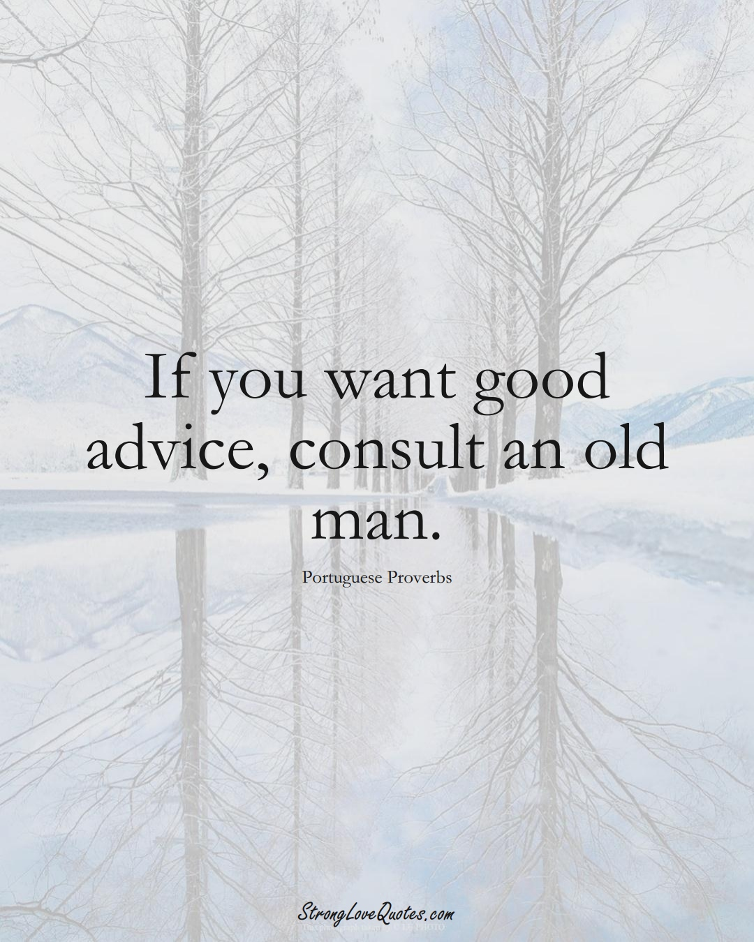 If you want good advice, consult an old man. (Portuguese Sayings);  #EuropeanSayings