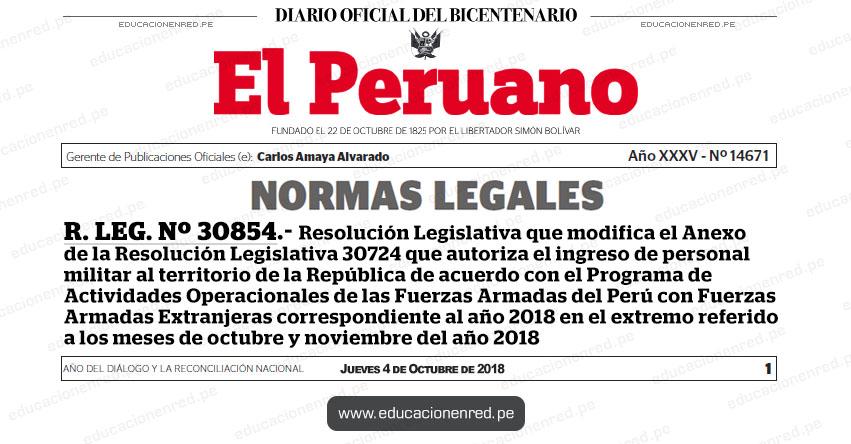 R. LEG. Nº 30854 - Resolución Legislativa que modifica el Anexo de la Resolución Legislativa 30724 que autoriza el ingreso de personal militar al territorio de la República de acuerdo con el Programa de Actividades Operacionales de las Fuerzas Armadas del Perú con Fuerzas Armadas Extranjeras correspondiente al año 2018 en el extremo referido a los meses de octubre y noviembre del año 2018 - www.congreso.gob.pe