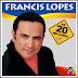 Francis Lopes - As 20 Melhores