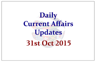 Daily Current Affairs Updates– 31st October 2015