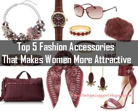 Fashion is not completed without these  5 Fashion Accessories That Make Women More Attractive