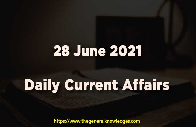 28 June 2021 Current Affairs  and Answers in Hindi
