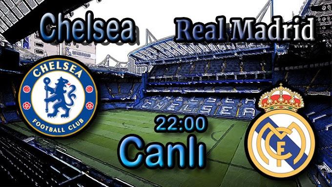 Chelsea – Real Madrid maçını canlı izle