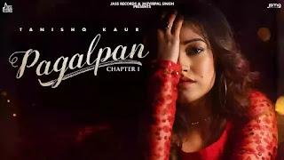 Checkout Tanishq Kaur new song Pagalpan lyrics penned by Kavvy Riyaaz