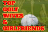 Top 20 Hottest and Best Looking Golf Girlfriends and Wives (WAGS) Affairs