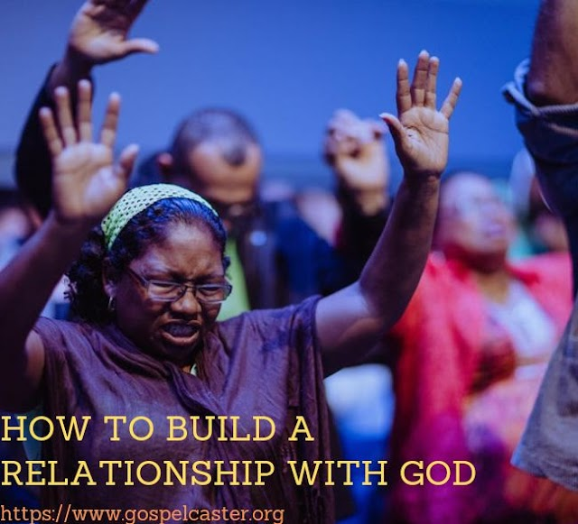 How To Build a Personal Relationship With God
