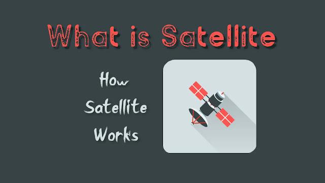 Satellite कैसे काम करता है | Satellite क्या है | Full Information