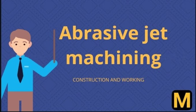 Abrasive jet machining - construction, working and uses with PDF
