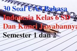 30 Soal UAS Bahasa Indonesia Kelas 6 SD Dan Kunci Jawabannya Semester 1 dan 2